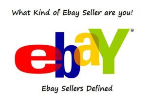 What kind of Ebay Seller are you? Ebay sellers defined.